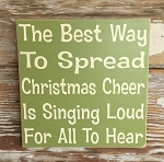 The Best Way To Spread Christmas Cheer Is Singing Loud For All To Hear.  Wood Sign